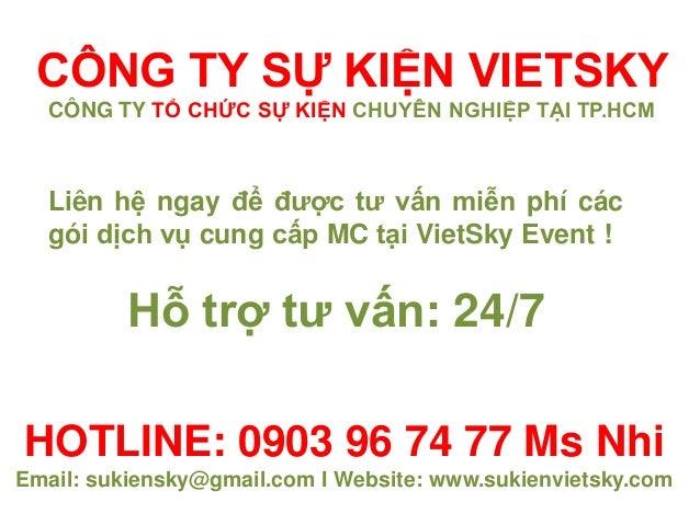 HOTLINE: 0903 96 74 77 Ms Nhi Email: sukiensky@gmail.com I Website: www.sukienvietsky.com Liên hệ ngay để được tư vấn miễn...