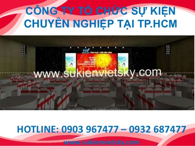 CÔNG TY TỔ CHỨC SỰ KIỆN CHUYÊN NGHIỆP TẠI TP.HCM HOTLINE: 0903 967477 – 0932 687477 www.sukienvietsky.com