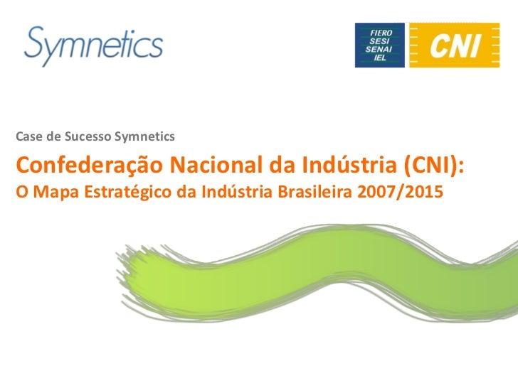 Logo do clienteCase de Sucesso SymneticsConfederação Nacional da Indústria (CNI):O Mapa Estratégico da Indústria Brasileir...