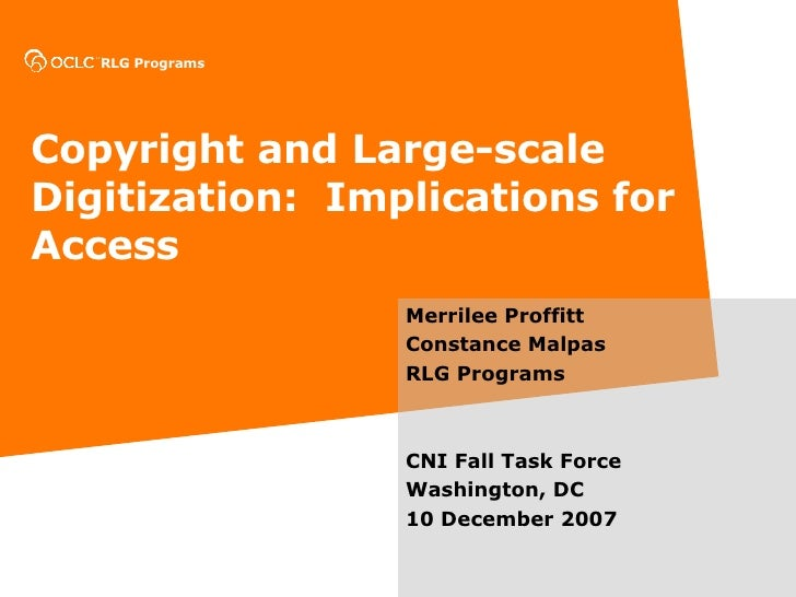 Copyright and Large-scale Digitization:  Implications for Access Merrilee Proffitt Constance Malpas RLG Programs CNI Fall ...
