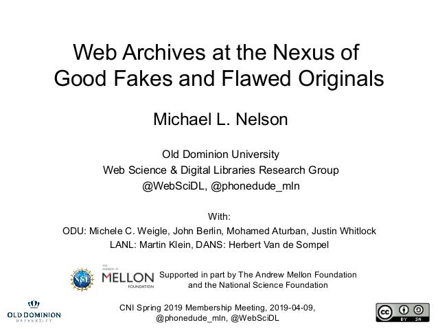 CNI Spring 2019 Membership Meeting, 2019-04-09, @phonedude_mln, @WebSciDL Web Archives at the Nexus of Good Fakes and Flaw...