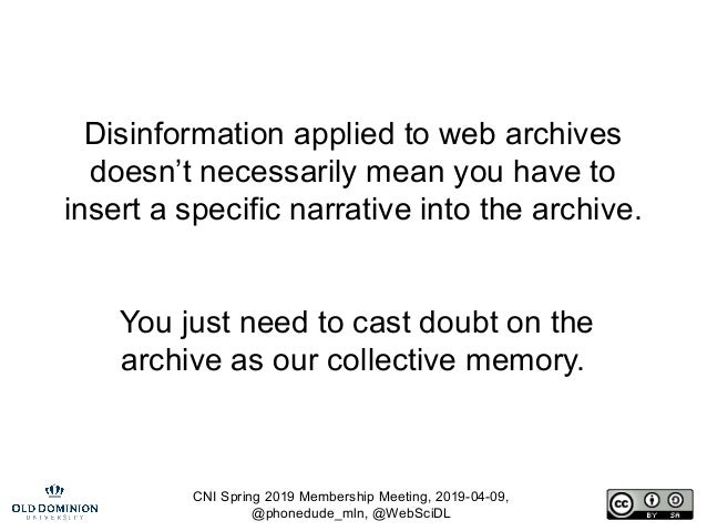 CNI Spring 2019 Membership Meeting, 2019-04-09, @phonedude_mln, @WebSciDL Disinformation applied to web archives doesn't n...