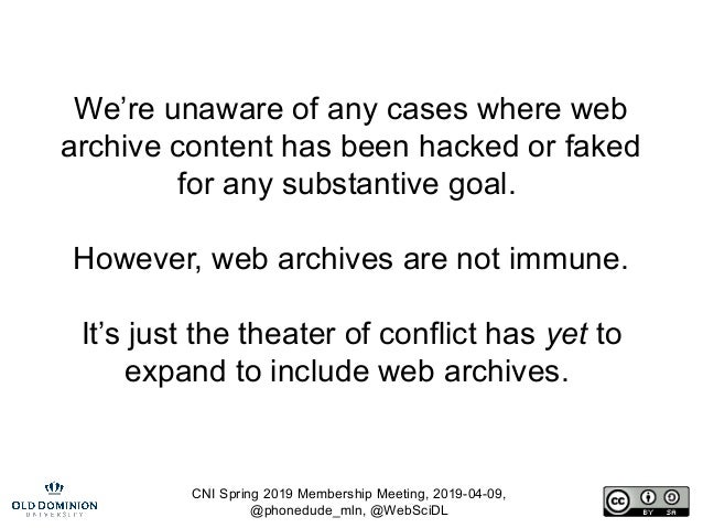 CNI Spring 2019 Membership Meeting, 2019-04-09, @phonedude_mln, @WebSciDL We're unaware of any cases where web archive con...
