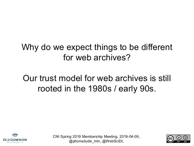 CNI Spring 2019 Membership Meeting, 2019-04-09, @phonedude_mln, @WebSciDL Why do we expect things to be different for web ...