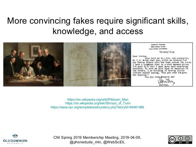 CNI Spring 2019 Membership Meeting, 2019-04-09, @phonedude_mln, @WebSciDL More convincing fakes require significant skills...
