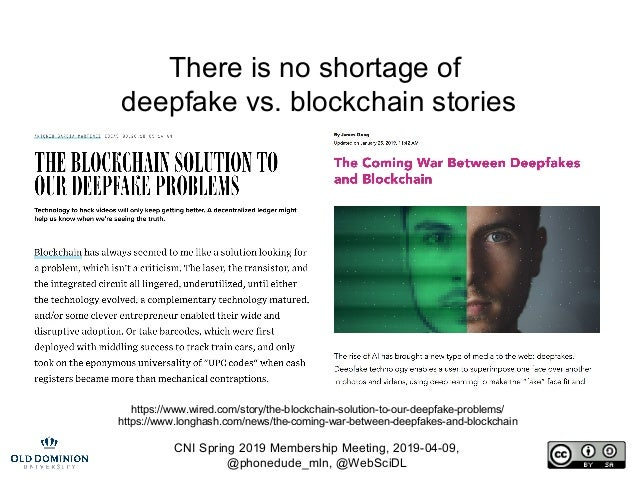 CNI Spring 2019 Membership Meeting, 2019-04-09, @phonedude_mln, @WebSciDL There is no shortage of deepfake vs. blockchain ...
