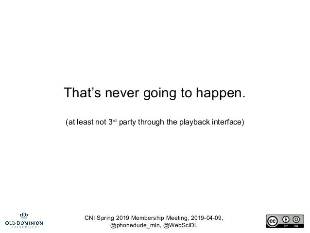 CNI Spring 2019 Membership Meeting, 2019-04-09, @phonedude_mln, @WebSciDL That's never going to happen. (at least not 3rd ...