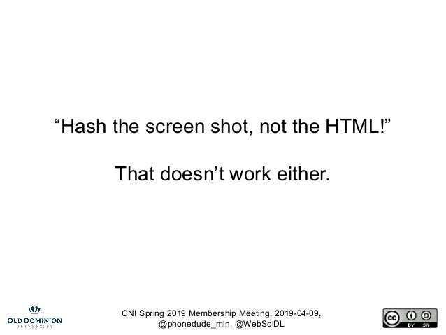 "CNI Spring 2019 Membership Meeting, 2019-04-09, @phonedude_mln, @WebSciDL ""Hash the screen shot, not the HTML!"" That doesn..."