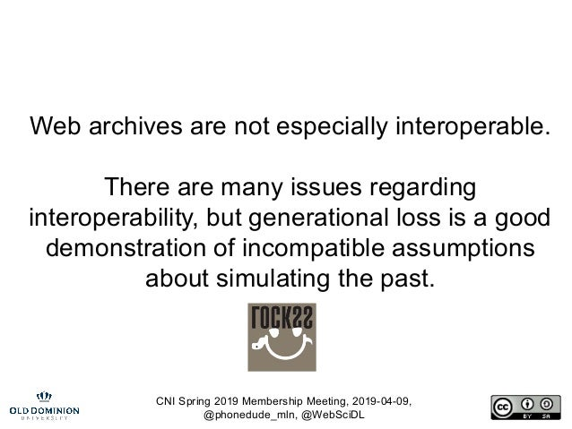 CNI Spring 2019 Membership Meeting, 2019-04-09, @phonedude_mln, @WebSciDL Web archives are not especially interoperable. T...
