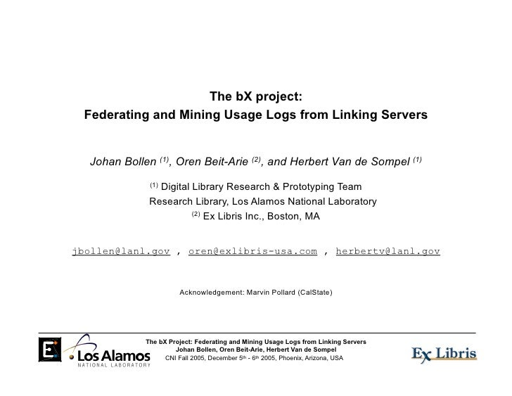 The bX project:  Federating and Mining Usage Logs from Linking Servers     Johan Bollen (1), Oren Beit-Arie (2), and Herbe...