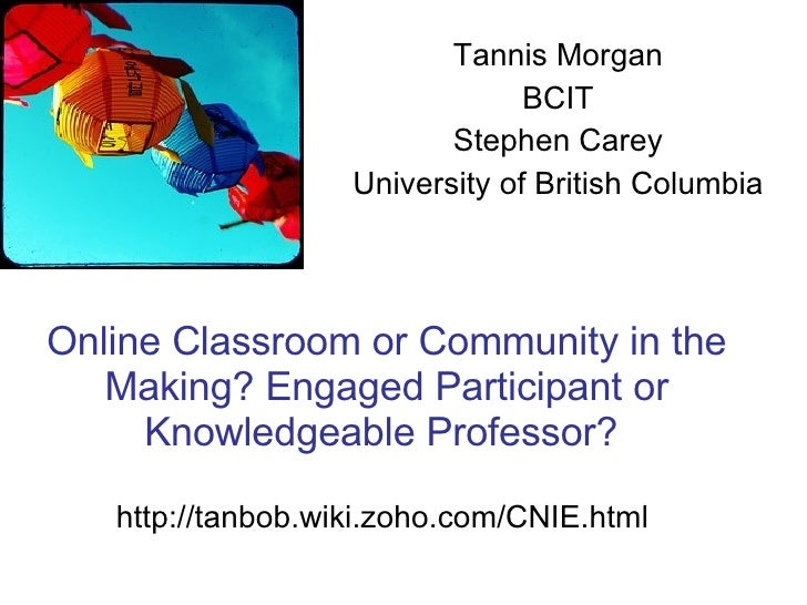 Online Classroom or Community in the Making? Engaged Participant or Knowledgeable Professor?  http://tanbob.wiki.zoho.com/...