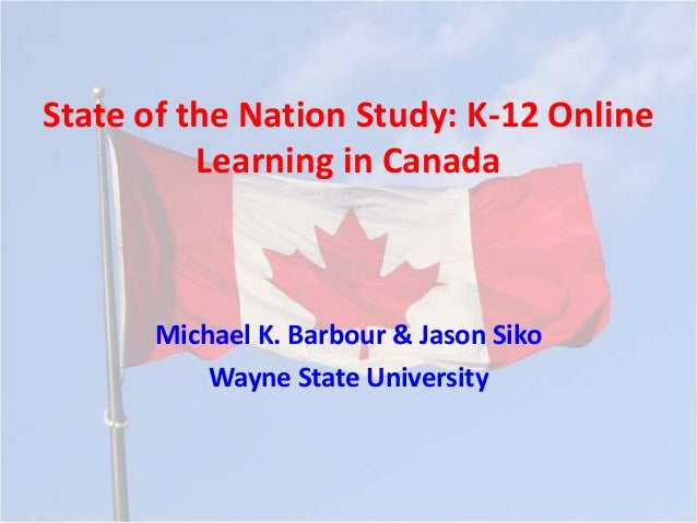 State of the Nation Study: K-12 Online          Learning in Canada      Michael K. Barbour & Jason Siko          Wayne Sta...