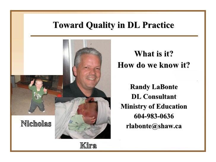 Toward Quality in DL Practice <ul><li>What is it? </li></ul><ul><li>How do we know it? </li></ul><ul><li>Randy LaBonte </l...