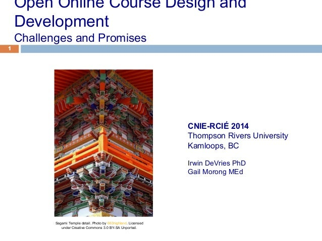 1 Open Online Course Design and Development Challenges and Promises 1 CNIE-RCIÉ 2014 Thompson Rivers University Kamloops, ...