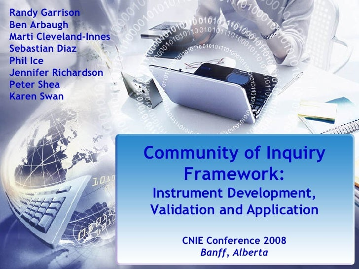 Community of Inquiry Framework: Instrument Development, Validation and Application CNIE Conference 2008 Banff, Alberta Ran...