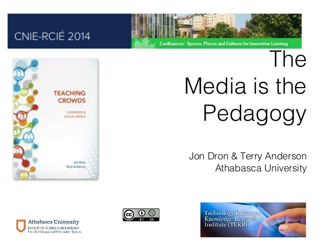 The Media is the Pedagogy Jon Dron & Terry Anderson Athabasca University