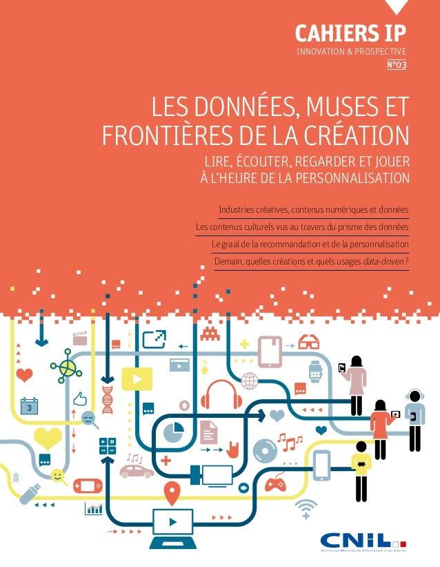 3 CAHIERS IP INNOVATION & PROSPECTIVE N°03 Industries créatives, contenus numériques et données Les contenus culturels vus...