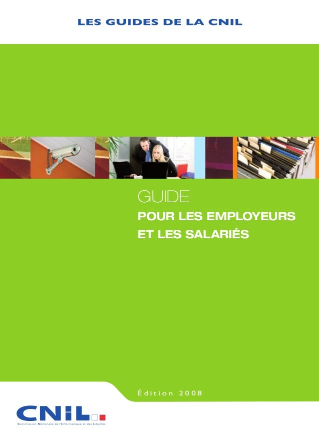 www.cnil.fr AgenceAristophane GUIDE POUR LES EMPLOYEURS ET LES SALARIÉS É d i t i o n 2 0 0 8 8, rue Vivienne - CS 30223 7...