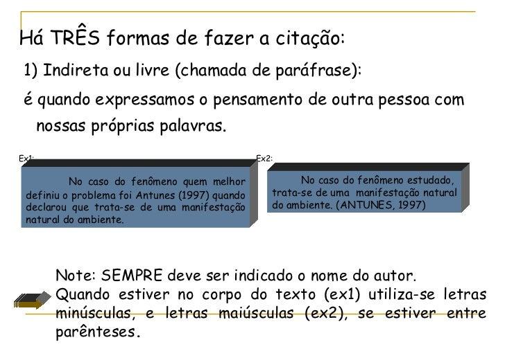 <ul><li>Há TRÊS formas de fazer a citação: </li></ul><ul><li>1)   Indireta ou livre (chamada de paráfrase): </li></ul><ul>...