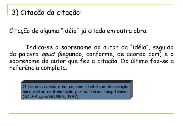 """<ul><li>3) Citação da citação: </li></ul><ul><li>Citação de alguma """"idéia"""" já citada em outra obra.  </li></ul><ul><li>Ind..."""