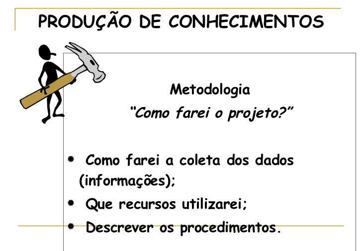 """<ul><li>Metodologia </li></ul><ul><li>"""" Como farei o projeto?"""" </li></ul><ul><li>Como farei a coleta dos dados (informaçõe..."""