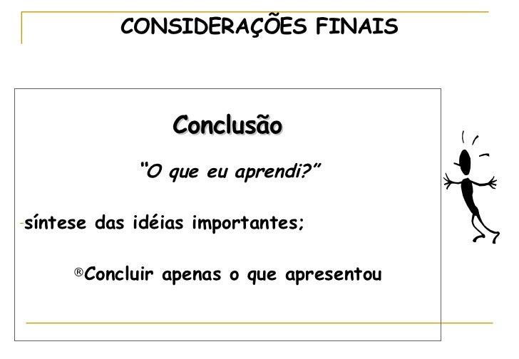 "<ul><li>Conclusão </li></ul><ul><li>"" O que eu aprendi?"" </li></ul><ul><li>síntese das idéias importantes; </li></ul><ul><..."