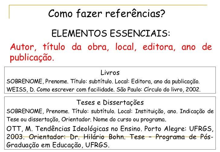 ELEMENTOS ESSENCIAIS: Autor, título da obra, local, editora, ano de publicação. Como fazer referências? Livros SOBRENOME, ...