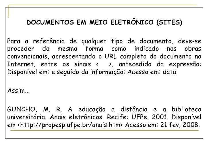 DOCUMENTOS EM MEIO ELETRÔNICO (SITES) Para a referência de qualquer tipo de documento, deve-se proceder da mesma forma com...