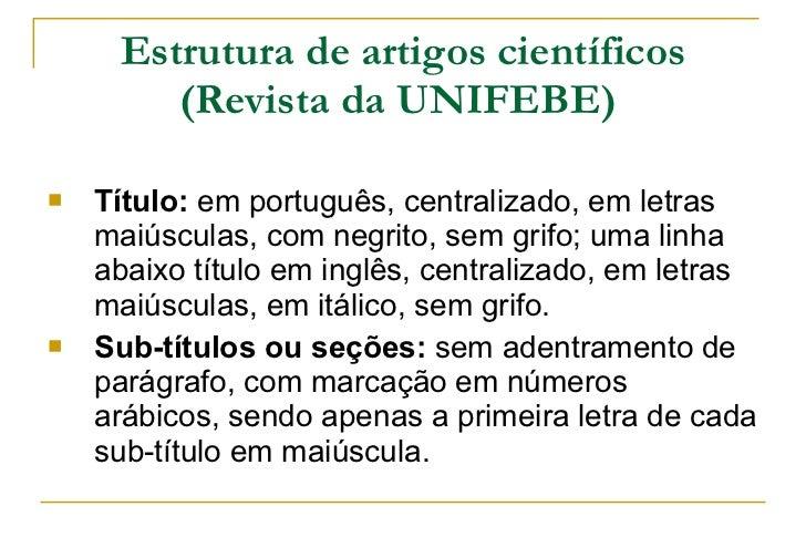 Estrutura de artigos científicos (Revista da UNIFEBE)   <ul><li>Título:  em português, centralizado, em letras maiúsculas,...