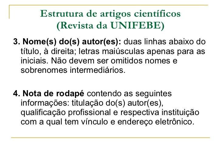 Estrutura de artigos científicos (Revista da UNIFEBE) <ul><li>3. Nome(s) do(s) autor(es):  duas linhas abaixo do título, à...