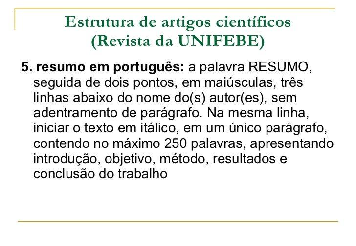 Estrutura de artigos científicos (Revista da UNIFEBE) <ul><li>5. resumo em português:  a palavra RESUMO, seguida de dois p...