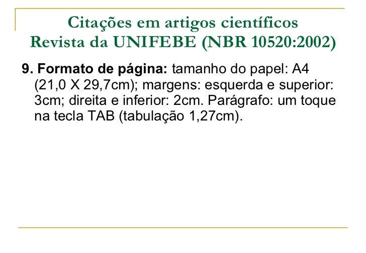 Citações em artigos científicos Revista da UNIFEBE (NBR 10520:2002) <ul><li>9. Formato de página:  tamanho do papel: A4 (2...