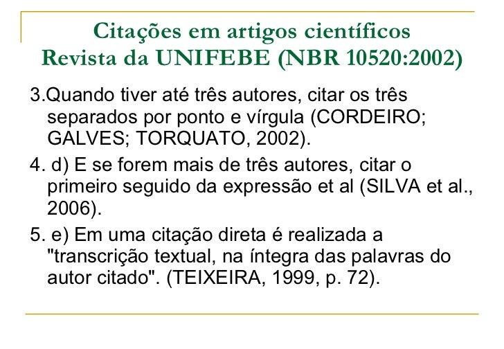 Citações em artigos científicos Revista da UNIFEBE (NBR 10520:2002) <ul><li>3.Quando tiver até três autores, citar os três...