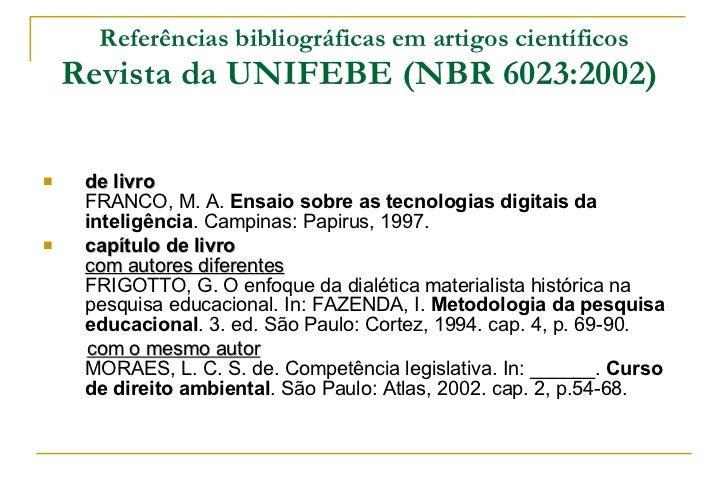 Referências bibliográficas em artigos científicos Revista da UNIFEBE (NBR 6023:2002)   <ul><li>de livro FRANCO, M. A.  Ens...