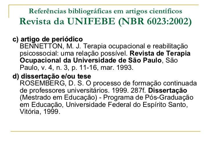 Referências bibliográficas em artigos científicos Revista da UNIFEBE (NBR 6023:2002) <ul><li>c) artigo de periódico BENNET...