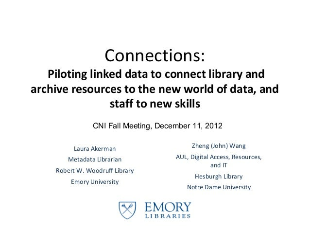 Connections:   Piloting linked data to connect library andarchive resources to the new world of data, and                s...
