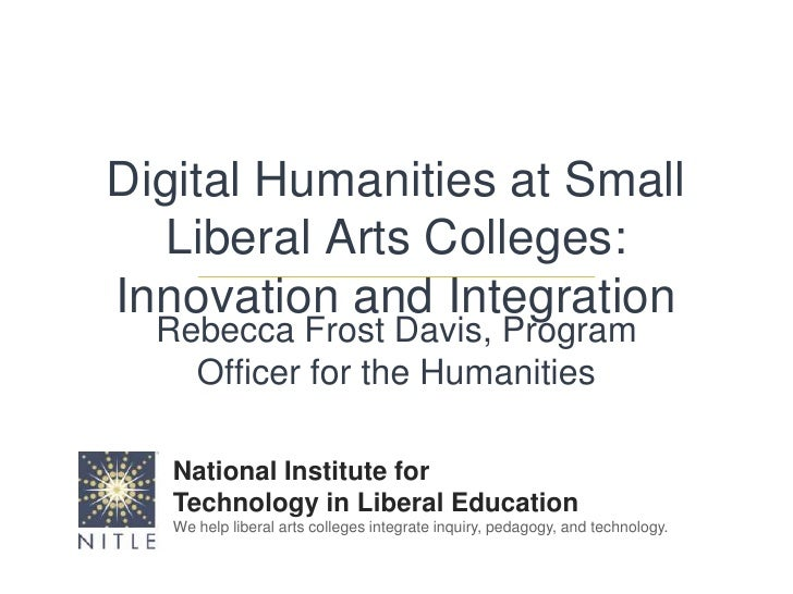Digital Humanities at Small Liberal Arts Colleges: Innovation and Integration<br />Rebecca Frost Davis, Program Officer fo...