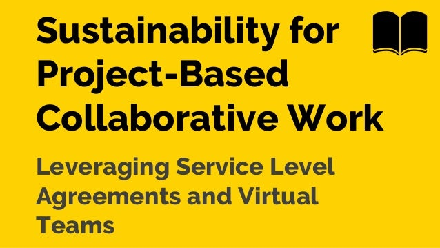 Sustainability for Project-Based Collaborative Work Leveraging Service Level Agreements and Virtual Teams