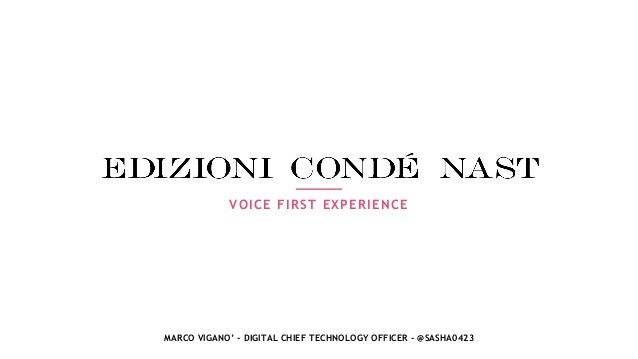 VOICE FIRST EXPERIENCE MARCO VIGANO' - DIGITAL CHIEF TECHNOLOGY OFFICER - @SASHA0423