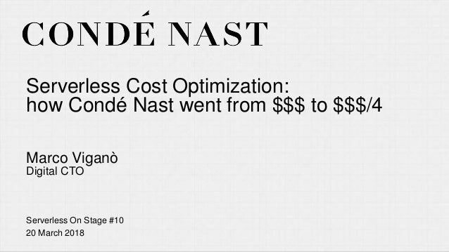 Serverless Hamburg – 12 March 2018 Serverless Cost Optimization: how Condé Nast went from $$$ to $$$/4 Marco Viganò Digita...