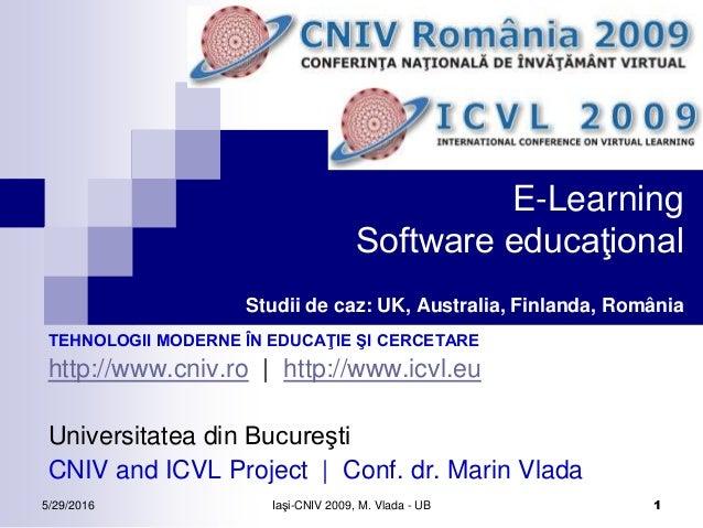 5/29/2016 Iaşi-CNIV 2009, M. Vlada - UB 1 E-Learning Software educaţional Studii de caz: UK, Australia, Finlanda, România ...