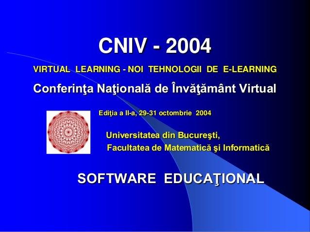 CNIV - 2004 VIRTUAL LEARNING - NOI TEHNOLOGII DE E-LEARNING Conferinţa Naţională de Învăţământ Virtual Ediţia a II-a, 29-3...