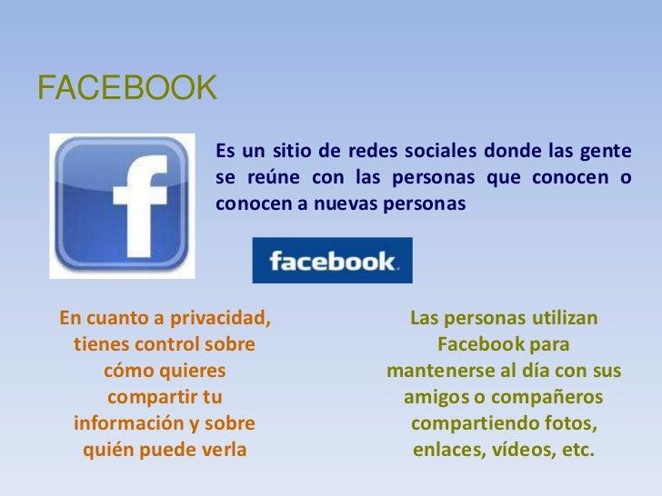 FACEBOOK<br />Es un sitio de redes sociales donde las gente se reúne con las personas que conocen o conocen a nuevas perso...