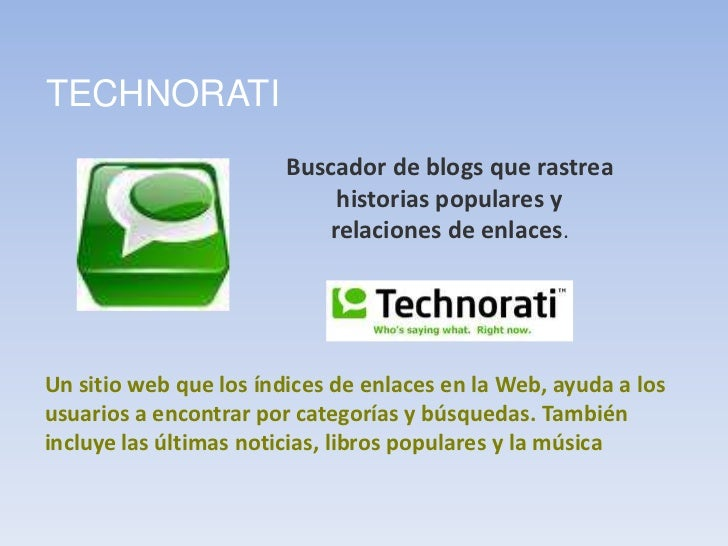 TECHNORATI<br />Buscador de blogs que rastrea historias populares y relaciones de enlaces.<br />Un sitio web que los índic...