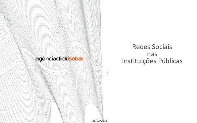 Redes Sociais                      nas             Instituições Públicas26/02/2013