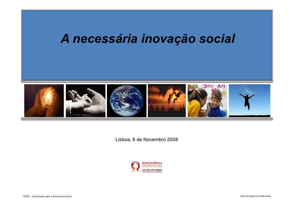 A necessária inovação social                                                Lisboa, 8 de Novembro 2008     TESE – Associaç...