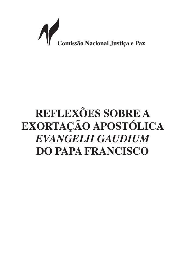 Comissão Nacional Justiça e Paz REFLEXÕES SOBRE A EXORTAÇÃO APOSTÓLICA EVANGELII GAUDIUM DO PAPA FRANCISCO
