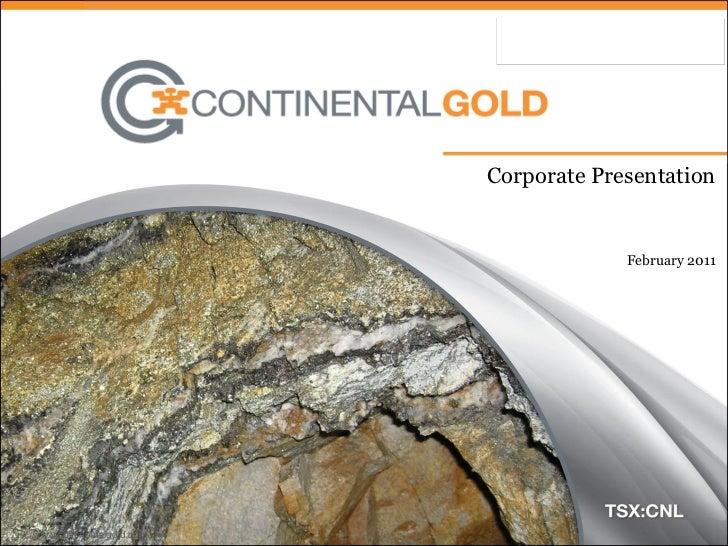Corporate Presentation                                       February 2011www.continentalgold.com                         ...