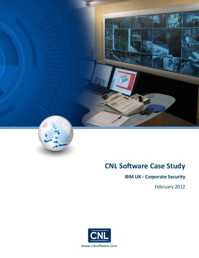 www.cnlsoftware.com CNL Software Case Study IBM UK - Corporate Security February 2012