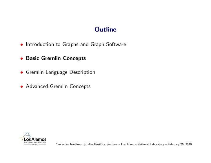 Outline  • Introduction to Graphs and Graph Software  • Basic Gremlin Concepts  • Gremlin Language Description  • Advanced...